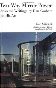 Two-Way Mirror Power: Selected Writings by Dan Graham on His Art by Dan Graham (1999-11-19)