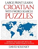 Large Print Learn Croatian with Word Search Puzzles: Learn Croatian Language Vocabulary with Challenging Easy to Read Word Find Puzzles