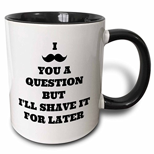 Cup Moustache (3dRose mug_202766_4 I mustache you a question but shave it for later - Two Tone Black Mug, 11oz)