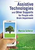 Assistive Technologies and Other Supports for People with Brain Impairment, Marcia J. Scherer, 0826106455