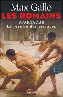 Les Romains, Tome 1 : Spartacus : La Révolte des esclaves par Gallo