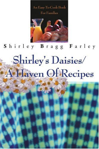 Shirley's Daisies/A Haven Of Recipes: An Easy-To-Cook Book For Families by Brand: iUniverse