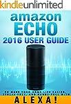 Amazon Echo: 2016 User Guide to Make...