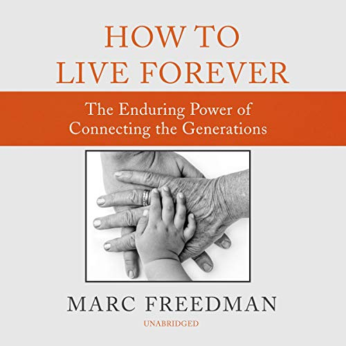 Pdf Social Sciences How to Live Forever: The Enduring Power of Connecting the Generations