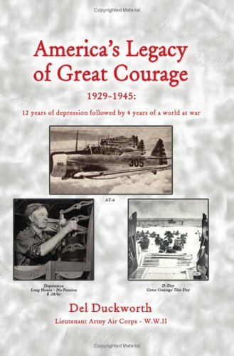 Read Online America's Legacy of Great Courage: 1929-1945: 12 years of depression followed by 4 years of a world at war pdf