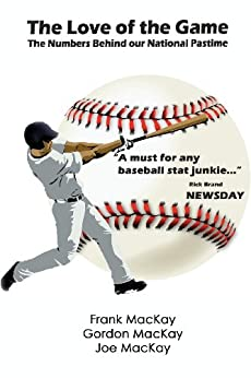 The Love of the Game: The Numbers behind our National Pastime by [Mackay, Frank, Mackay, Gordon, Mackay, Joe]