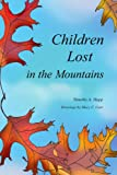 Children Lost in the Mountains, Timothy A. Hupp, 0595478727