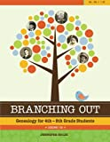 Branching Out: Genealogy for 4th-8th Grade Students: Lessons 1-30