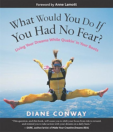 What Would You Do If You Had No Fear? Living Your Dreams While Quakin' in Your Boots