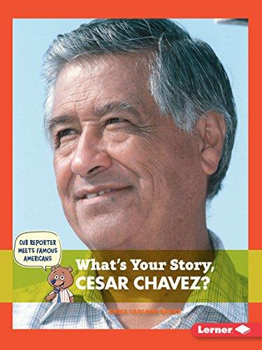 What's Your Story, Cesar Chavez? (Cub Reporter Meets Famous Americans)