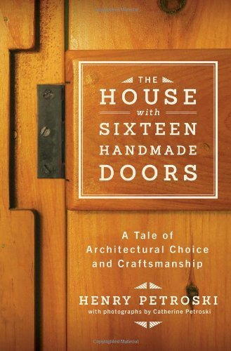The House with Sixteen Handmade Doors: A Tale of Architectural Choice and Craftsmanship by Petroski, Henry (2014) Hardcover