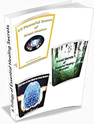 A Trilogy of Essential Healing Secrets: A Healer's Handbook of Essential Knowledge