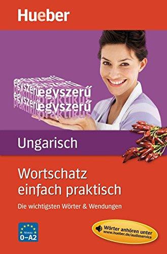 Wortschatz Einfach Praktisch – Ungarisch  Die Wichtigsten Wörter And Wendungen   Buch Mit MP3 Download