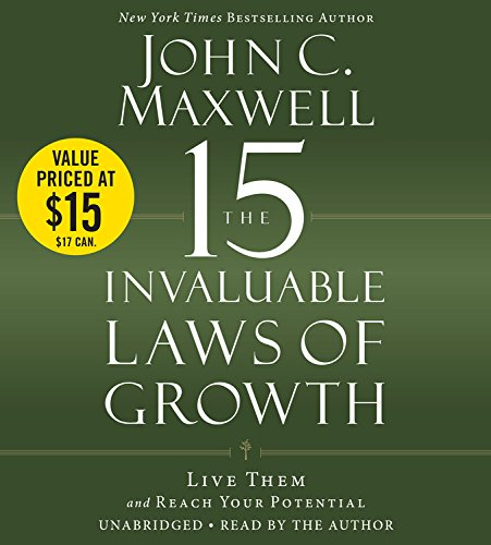 The 15 Invaluable Laws of Growth: Live Them and Reach Your Potential, by John C. Maxwell