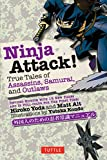 Ninja Attack!: True Tales of Assassins, Samurai, and Outlaws (Yokai ATTACK! Series)