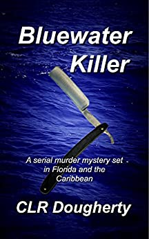 Bluewater Killer: A Serial Murder Mystery Set In Florida and the Caribbean (Bluewater Thrillers Book 1) by [Dougherty, Charles]