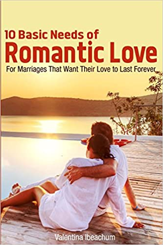 10 Basic Needs of Romantic Love: For Marriages That Want Their Love to Last Forever (Happy in Marriage)