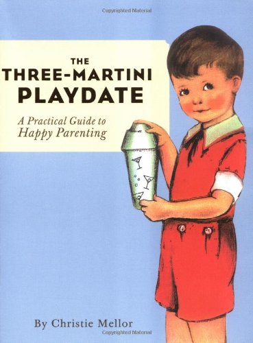 Three Martini Playdate Practical Guide Parenting