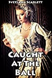 Caught at the Ball (Naughty Victorian Menage Erotic Romance Story)(First Time Older Men Younger Woman Lusty Regency Experience)(Historical Smut with a Side of Story)