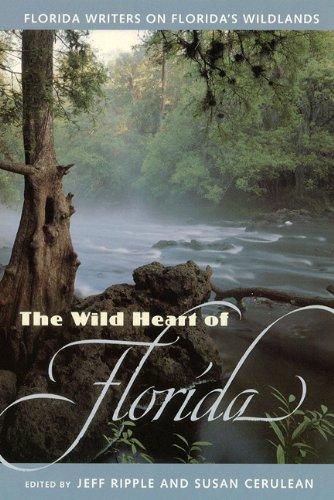 Florida Heart - The Wild Heart of Florida: Florida Writers on Florida's Wildlands