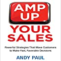 Amp Up Your Sales: Powerful Strategies That Move Customers to Make Fast, Favorable Decisions Audiobook by Andy Paul Narrated by Grover Gardner
