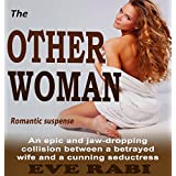 THE OTHER WOMAN: An epic and jaw-dropping collision between a betrayed wife and a cunning seductress: A romantic crime, romantic suspense and psychological ... about Infidelity, betrayal, revenge