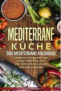 Mittelmeerküche: Mediterran & Leicht. 70 frische Rezepte aus der ...
