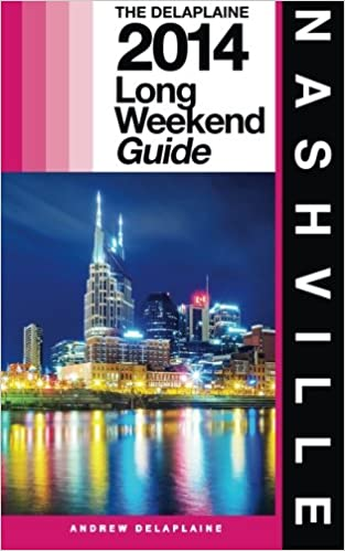 NASHVILLE - The Delaplaine 2014 Long Weekend Guide (Long Weekend Guides) Downloads Torrent