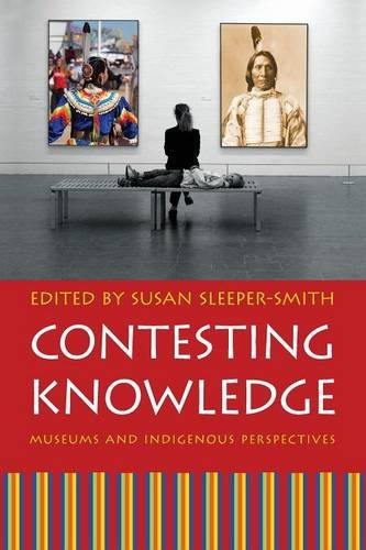 Read Online Contesting Knowledge: Museums and Indigenous Perspectives pdf