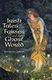 Irish Tales of the Fairies and the Ghost World (Celtic, Irish)
