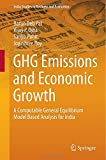 GHG Emission and Economic Growth : A Computable General Equilibrium Model Based Analysis for India, Pal, Barun Deb and Ojha, Vijay P., 8132219422