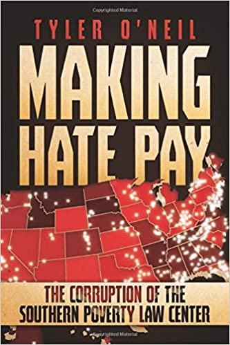 Making Hate Pay: The Corruption of the Southern Poverty Law Center ...