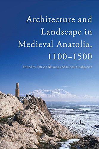 Architecture and Landscape in Medieval Anatolia, 1100-1500 -