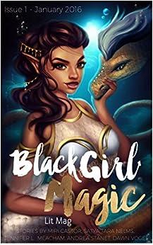 Black Girl Magic Lit Mag: Issue 1 by [Castor, Miri, Meacham, Jennifer, Nelms, Satya, Stanet, Andrea, Vogel, Dawn]
