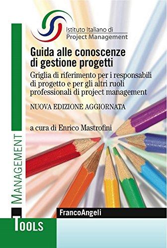 Guida alle conoscenze di gestione progetti. Griglia di riferimento per i responsabili di progetto e per gli altri ruoli professionali di project management: ... (Management Tools) (Italian Edition)