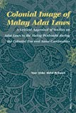 Colonial Image of Malay Adat Laws : A Critical Appraisal of Studies on Adat Laws in the Malay Peninsula During the Colonial Era and Some Continuities, Rahman, Noor Aisha Abdul, 9004150560