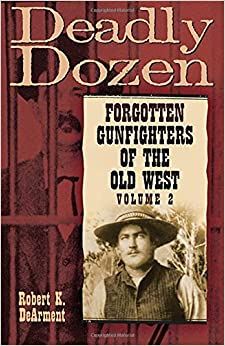 Deadly Dozen: Forgotten Gunfighters of the Old West, Vol. 2