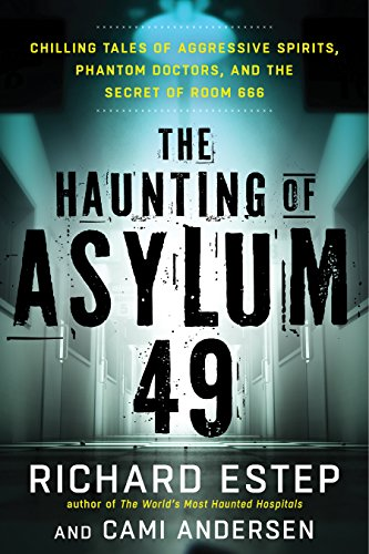 The Haunting of Asylum 49: Chilling Tales of Aggressive Spirits, Phantom Doctors, and the Secret of Room 666 -