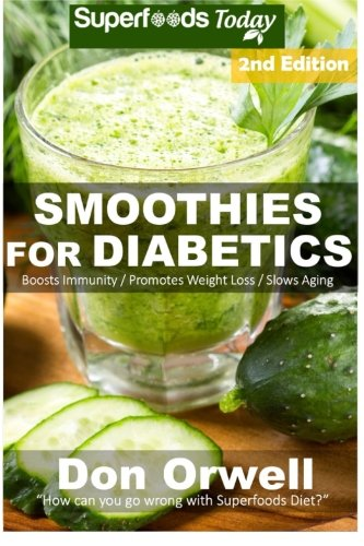 Smoothies for Diabetics: 85+ Recipes of Blender Recipes: Diabetic & Sugar-Free Cooking, Heart Healthy Cooking, Detox Cleanse Diet, Smoothies for ... loss-detox smoothie recipes) (Volume 54)