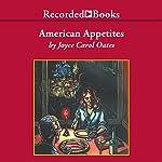 American Appetites   Joyce Carol Oates