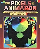 From Pixels to Animation : An Introduction to Graphics Programming, Farrell, James A., 0122497104