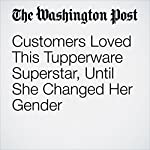 Customers Loved This Tupperware Superstar, Until She Changed Her Gender | Gene Marks