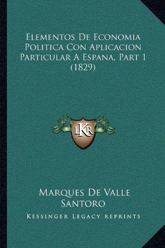 Read Online Elementos De Economia Politica Con Aplicacion Particular A Espana, Part 1 (1829) (Spanish Edition) PDF