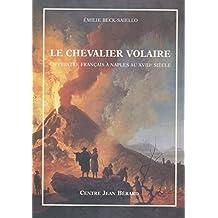 Le chevalier Volaire: Un peintre français à Naples au xviiie siècle (Mémoires et documents sur Rome et l'Italie méridionale)