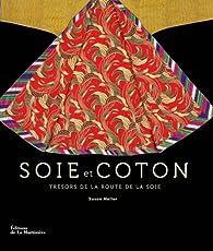 Soie et coton : Trésors de la route de la soie par Susan Meller