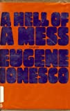 A Hell of a Mess, Eugène Ionesco, 0394178467