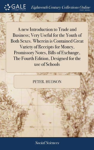 A new Introduction to Trade and Business; Very Useful for the Youth of Both Sexes. Wherein is Contained Great Variety of Receipts for Money, ... Edition, Designed for the use of Schools
