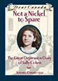 Not a Nickel to Spare Sally Cohen : The Great Depression Diary of Sally Cohen, Toronto, 1932