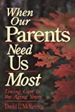 When Our Parents Need Us Most, David L. McKenna, 0877889023
