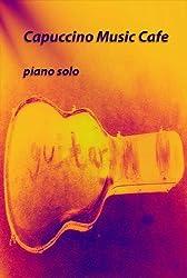 Capuccino Music Cafe: piano solo (Piano compositions Book 2)